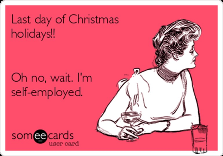 Last -day -of -christmas -holidays -oh -no -wait -im -self -employed -cdb 0e _789x 552 (1)